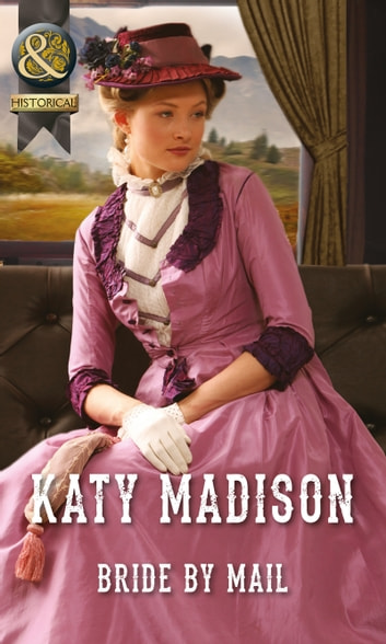 Bride by Mail (Mills & Boon Historical) (Wild West Weddings, Book 1) ebook by Katy Madison