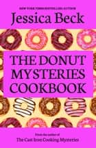 The Donut Mysteries Cookbook eBook by Jessica Beck