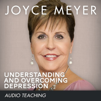 Understanding and Overcoming Depression audiobook by Joyce Meyer