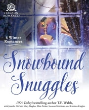 Snowbound Snuggles - 6 Winter Romances ebook by Ellen Parker, Katriena Knights, Susanne Matthews,...