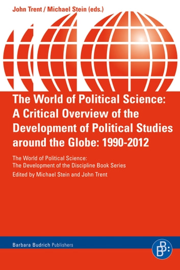 The World of Political Science - A Critical Overview of the Development of Political Studies around the Globe: 1990-2012 ebook by