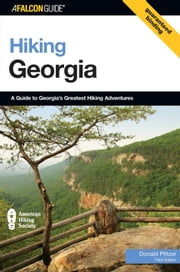 Hiking Georgia, 3rd - A Guide to Georgia's Greatest Hiking Adventures ebook by Donald Pfitzer