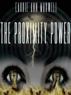 The Proximity Power ebook by Carrie Ann Maxwell