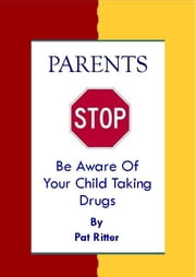 Parents STOP Be Aware Of Your Child Taking Drugs ebook by Pat Ritter
