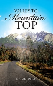 Valley To Mountain Top ebook by Dr. Al Jones