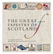 The Great Tapestry of Scotland - The Making of a Masterpiece ebook by Alistair Moffat,Susan Mansfield,Alexander McCall Smith,Andrew Crummy,Alexander Smith