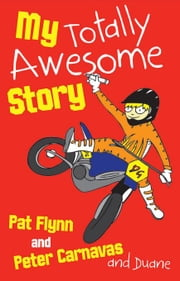 My Totally Awesome Story ebook by Flynn, Pat