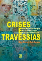 Crises e Travessias - na vida do casal e do grupo familiar ebook by Ruiz Correa, Olga Beatriz