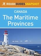 The Maritime Provinces Rough Guides Snapshot Canada (includes Nova Scotia, Cape Breton Island, New Brunswick and Prince Edward Island) ebook by Rough Guides,Tim Jepson