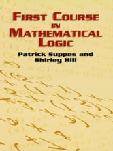 First Course in Mathematical Logic ebook by Patrick Suppes,Shirley Hill
