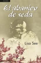 El abanico de seda ebook by Lisa See