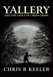 Yallery - and the lance of Cirein-cròin ebook by Chris B. Keeler
