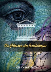Os Pilares da Iridologia ebook by Celso Battello