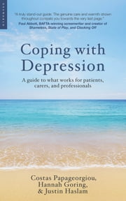 Coping with Depression - A Guide to What Works for Patients, Carers, and Professionals ebook by Costas Papageorgiou,Hannah Goring,Justin Haslam