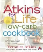 Atkins for Life Low-Carb Cookbook - More than 250 Recipes for Every Occasion ebook by Veronica Atkins, Stephanie Nathanson, Atkins Health & Medical Information Services