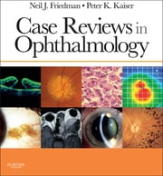 Case Reviews in Ophthalmology ebook by Neil J. Friedman,Peter K. Kaiser