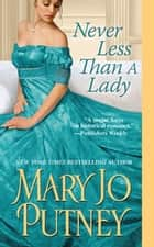Never Less Than A Lady ebook by Mary Jo Putney