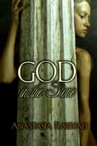 God in the Stone ebook by Anastasia Rabiyah