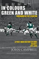 In Colours Green and White - A Post-War History of Hibs: Volume 2 ebook by John Campbell, Pat Stanton