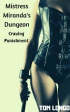 Mistress Miranda's Dungeon: Craving Punishment ebook by Tom Longo