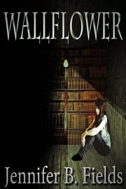Wallflower ebook by Jennifer B. Fields