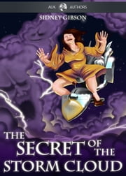 The Secret of the Storm Cloud - Why it Rains Clear Water from a Black Cloud ebook by Sidney Gibson