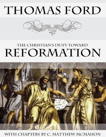 The Christian's Duty Toward Reformation ebook by C. Matthew McMahon,Thomas Ford