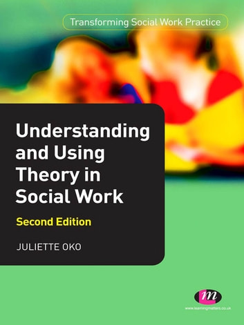 Understanding and Using Theory in Social Work ebook by Ms Juliette Oko