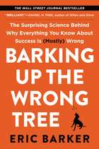 Barking Up the Wrong Tree - The Surprising Science Behind Why Everything You Know About Success Is (Mostly) Wrong ebook by