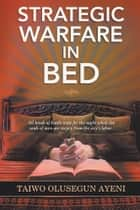 Strategic Warfare in Bed ebook by Taiwo Olusegun Ayeni
