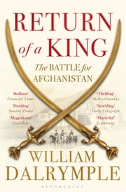Return of a King - The Battle for Afghanistan ebook by William Dalrymple