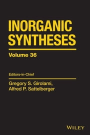 Inorganic Syntheses, Volume 36 ebook by Gregory S. Girolami,Alfred P. Sattelberger