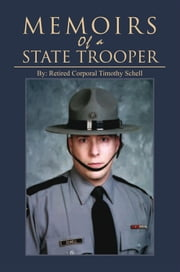 Memoirs Of A State Trooper - True Police Stories ebook by Retired Corporal Timothy Schell