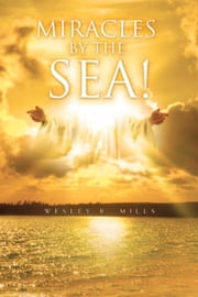 Miracles By The Sea! ebook by Wesley R. Mills