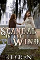 Scandal in the Wind ebook by KT Grant