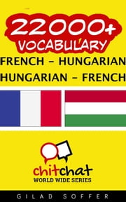 22000+ Vocabulary French - Hungarian ebook by Gilad Soffer