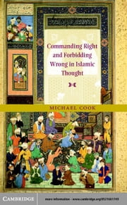 Commanding Right and Forbidding Wrong in Islamic Thought ebook by Cook, Michael