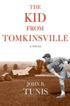 The Kid from Tomkinsville ebook by John R. Tunis