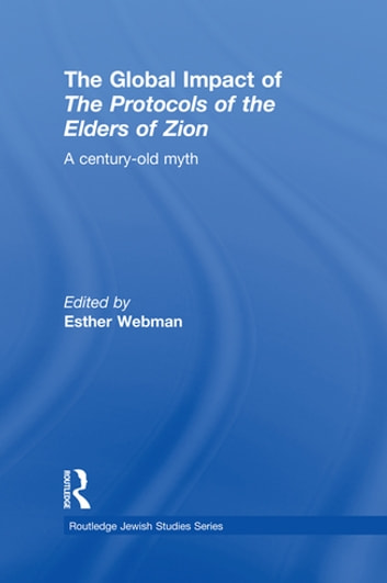 The Global Impact of the Protocols of the Elders of Zion - A Century-Old Myth ebook by