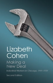 Making a New Deal - Industrial Workers in Chicago, 1919–1939 ebook by Lizabeth Cohen