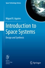 Introduction to Space Systems - Design and Synthesis ebook by Miguel A. Aguirre