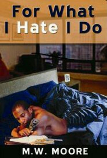 For What I Hate I Do ebook by M. W. Moore