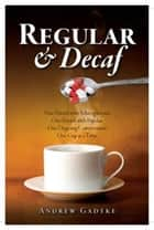 Regular and Decaf - One Friend with Schizophrenia, One Friend with Bipolar, One Cup at a Time. ebook by Andrew D. Gadtke
