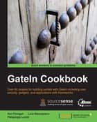GateIn Cookbook ebook by Ken Finnigan, Luca Stancapiano, Piergiorgio Lucidi
