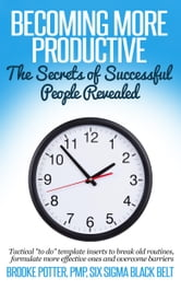 Becoming More Productive: The Secrets of Successful People Revealed ebook by Brooke Potter