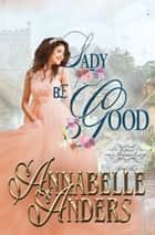 Lady Be Good ebook by Annabelle Anders