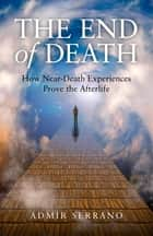The End of Death ebook by Admir Serrano