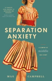 Separation Anxiety: A Coming-of-Middle-Age Story ebook by Miji Campbell