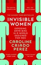 Invisible Women - Exposing Data Bias in a World Designed for Men ebook by Caroline Criado Perez