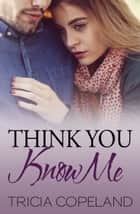 Think You Know Me ebook by Tricia Copeland